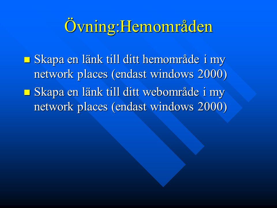 Övning:Hemområden Skapa en länk till ditt hemområde i my network places (endast windows 2000) Skapa en länk till ditt hemområde i my network places (e