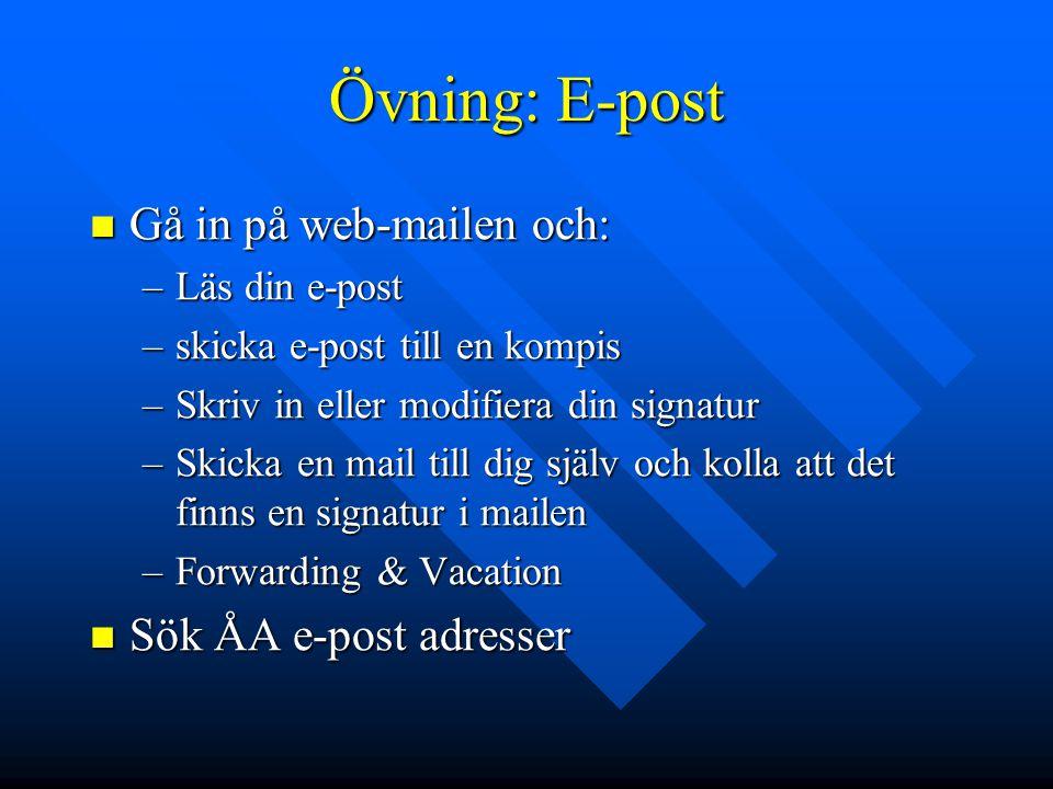 Övning: E-post Gå in på web-mailen och: Gå in på web-mailen och: –Läs din e-post –skicka e-post till en kompis –Skriv in eller modifiera din signatur