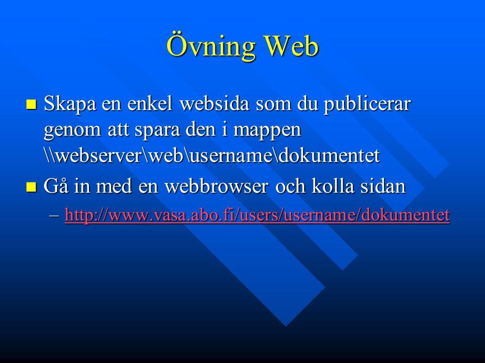 Övning Web Skapa en enkel websida som du publicerar genom att spara den i mappen \\webserver\web\username\dokumentet Skapa en enkel websida som du pub