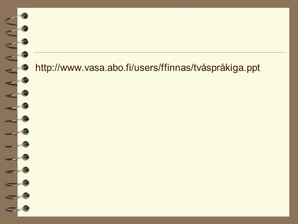http://www.vasa.abo.fi/users/ffinnas/tvåspråkiga.ppt