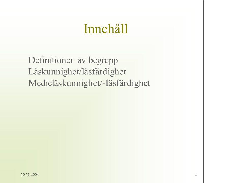 10.11.20032 Innehåll Definitioner av begrepp Läskunnighet/läsfärdighet Medieläskunnighet/-läsfärdighet