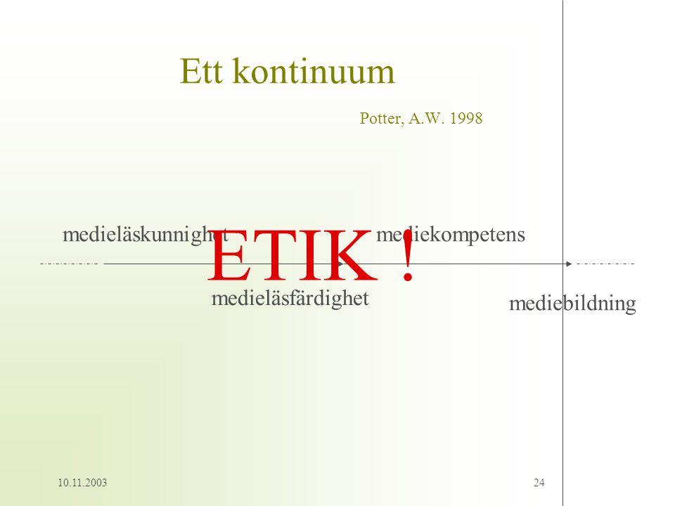 10.11.200324 Ett kontinuum Potter, A.W. 1998 medieläskunnighet medieläsfärdighet mediekompetens mediebildning ETIK !