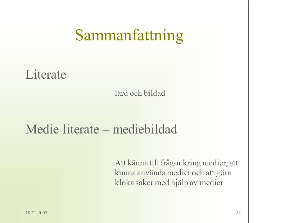 10.11.200325 Sammanfattning Literate lärd och bildad Medie literate – mediebildad Att känna till frågor kring medier, att kunna använda medier och att