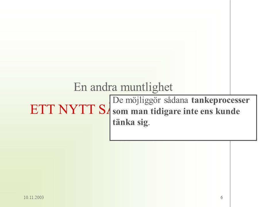 10.11.20037 skriftkultur Linearitet (först – sedan) muntlig kultur Samtidighet (nu)