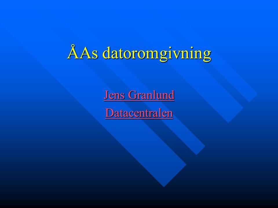 ÅAs datoromgivning Jens Granlund Jens Granlund Datacentralen