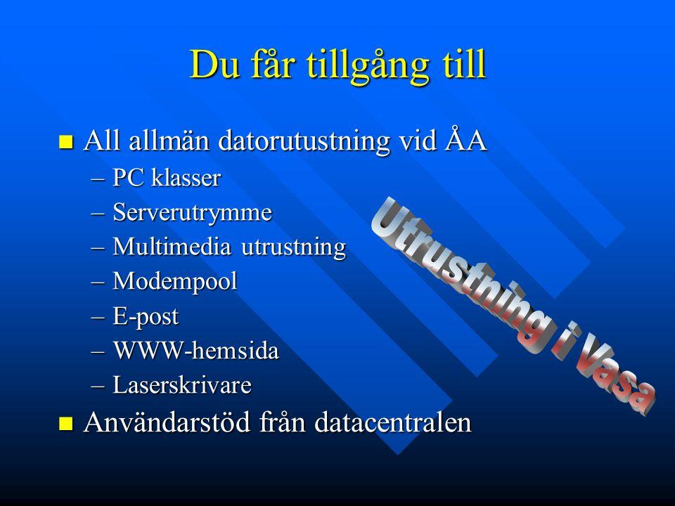 Du får tillgång till All allmän datorutustning vid ÅA All allmän datorutustning vid ÅA –PC klasser –Serverutrymme –Multimedia utrustning –Modempool –E-post –WWW-hemsida –Laserskrivare Användarstöd från datacentralen Användarstöd från datacentralen