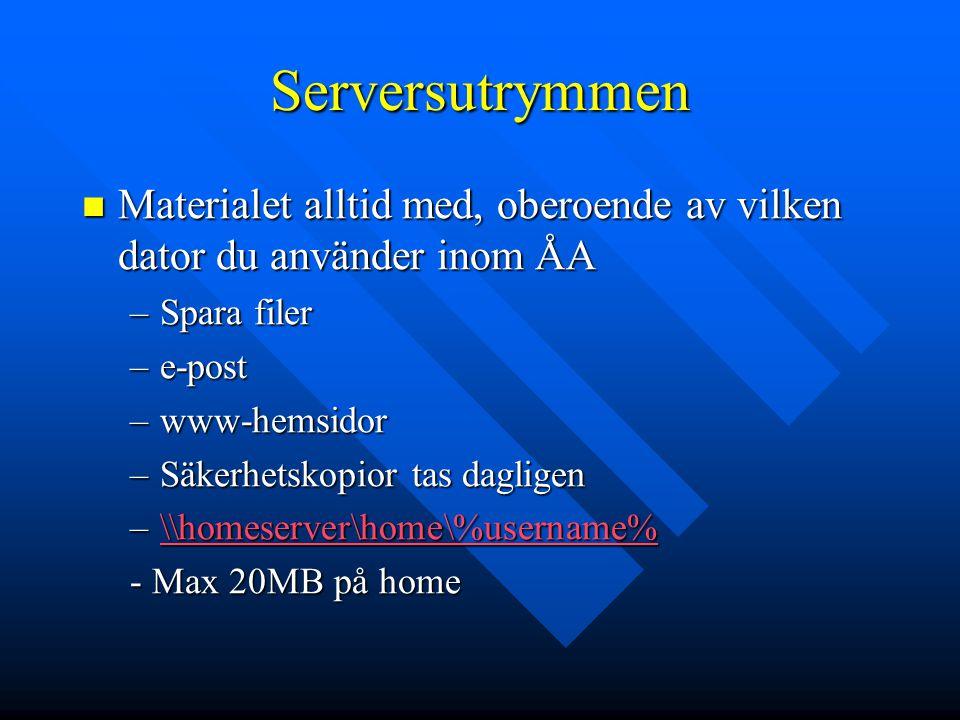 Serversutrymmen Materialet alltid med, oberoende av vilken dator du använder inom ÅA Materialet alltid med, oberoende av vilken dator du använder inom ÅA –Spara filer –e-post –www-hemsidor –Säkerhetskopior tas dagligen –\\homeserver\home\%username% \\homeserver\home\%username% - Max 20MB på home
