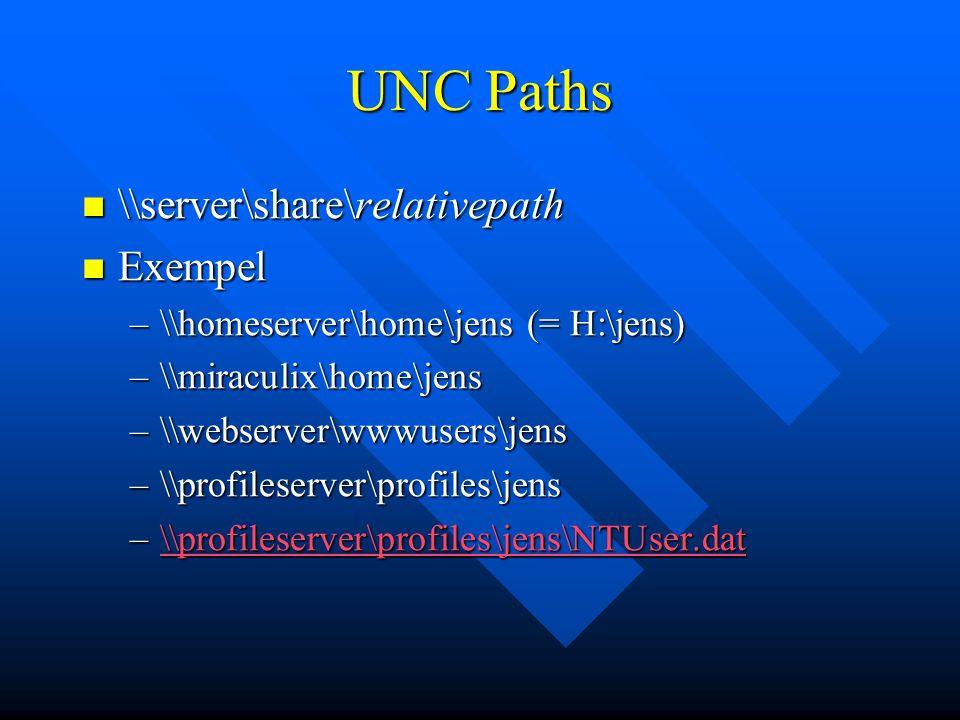 UNC Paths \\server\share\relativepath \\server\share\relativepath Exempel Exempel –\\homeserver\home\jens (= H:\jens) –\\miraculix\home\jens –\\webser