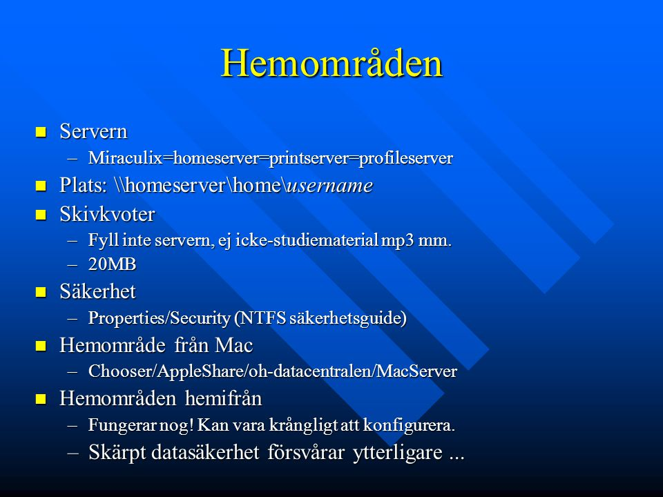 Hemområden Servern Servern –Miraculix=homeserver=printserver=profileserver Plats: \\homeserver\home\username Plats: \\homeserver\home\username Skivkvo