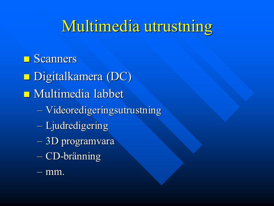 Multimedia utrustning Scanners Scanners Digitalkamera (DC) Digitalkamera (DC) Multimedia labbet Multimedia labbet –Videoredigeringsutrustning –Ljudred