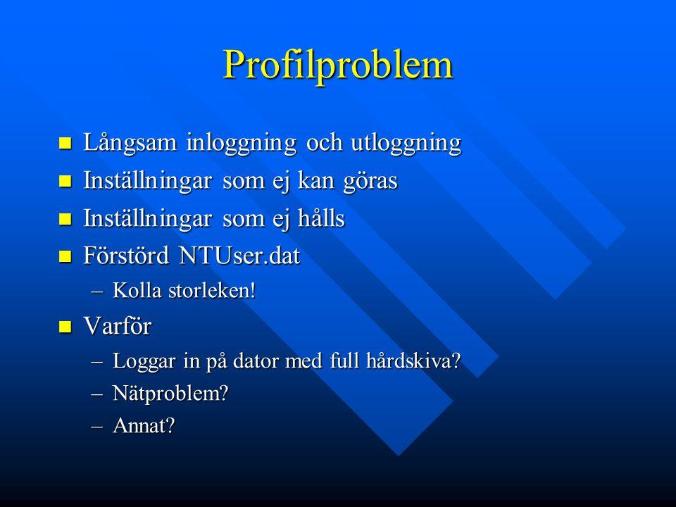 Profilproblem Långsam inloggning och utloggning Långsam inloggning och utloggning Inställningar som ej kan göras Inställningar som ej kan göras Inställningar som ej hålls Inställningar som ej hålls Förstörd NTUser.dat Förstörd NTUser.dat –Kolla storleken.