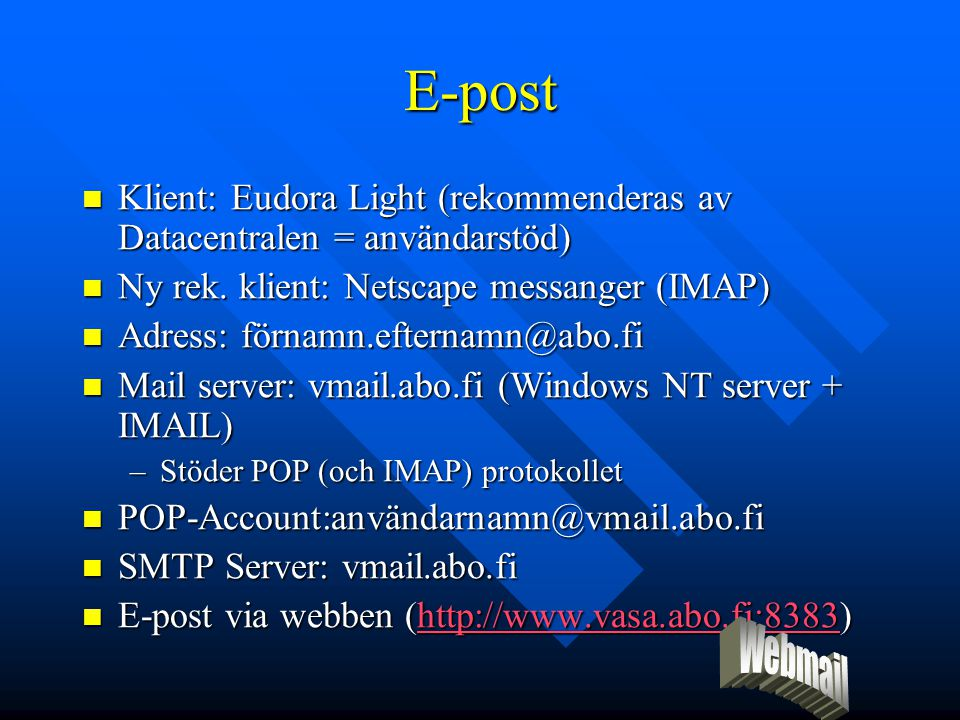 E-post Klient: Eudora Light (rekommenderas av Datacentralen = användarstöd) Klient: Eudora Light (rekommenderas av Datacentralen = användarstöd) Ny re