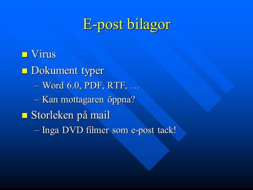E-post bilagor Virus Virus Dokument typer Dokument typer –Word 6.0, PDF, RTF, … –Kan mottagaren öppna? Storleken på mail Storleken på mail –Inga DVD f