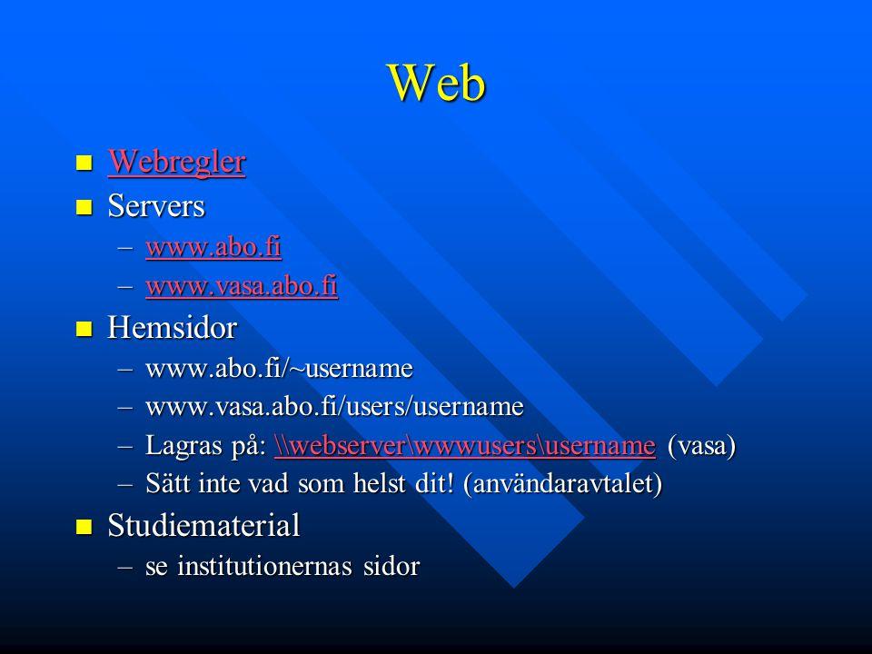 Web Webregler Webregler Webregler Servers Servers –www.abo.fi www.abo.fi –www.vasa.abo.fi www.vasa.abo.fi Hemsidor Hemsidor –www.abo.fi/~username –www.vasa.abo.fi/users/username –Lagras på: \\webserver\wwwusers\username (vasa) \\webserver\wwwusers\username –Sätt inte vad som helst dit.