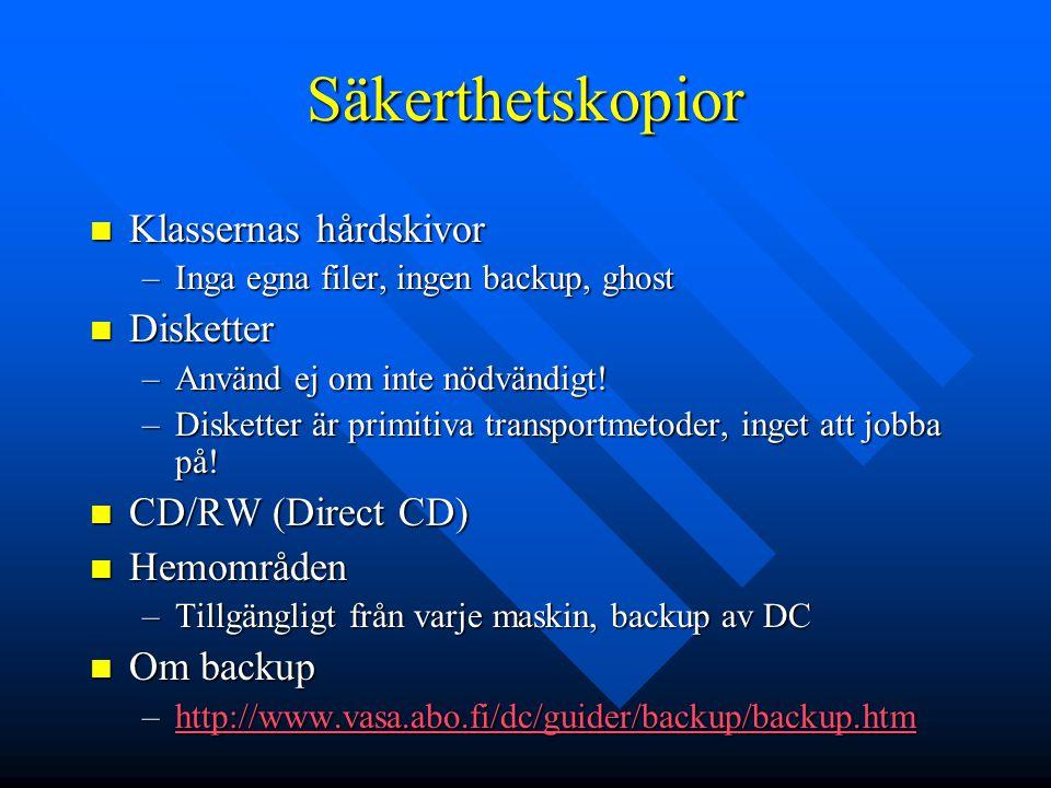 Säkerthetskopior Klassernas hårdskivor Klassernas hårdskivor –Inga egna filer, ingen backup, ghost Disketter Disketter –Använd ej om inte nödvändigt.