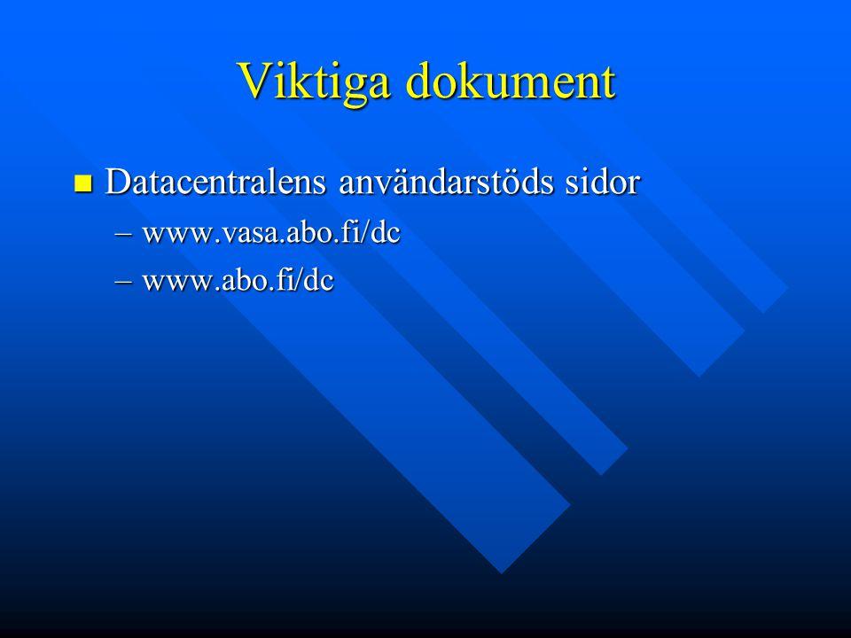Viktiga dokument Datacentralens användarstöds sidor Datacentralens användarstöds sidor –www.vasa.abo.fi/dc –www.abo.fi/dc