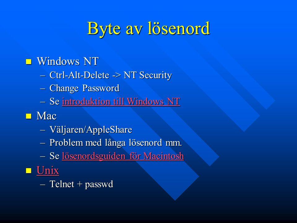 Byte av lösenord Windows NT Windows NT –Ctrl-Alt-Delete -> NT Security –Change Password –Se introduktion till Windows NT introduktion till Windows NTintroduktion till Windows NT Mac Mac –Väljaren/AppleShare –Problem med långa lösenord mm.