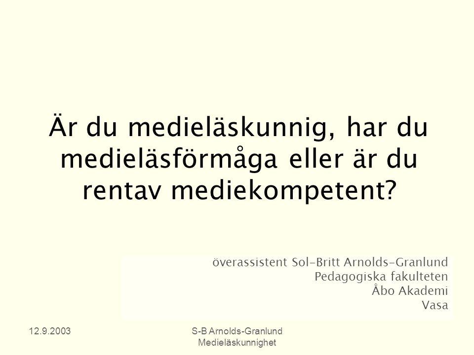 12.9.2003S-B Arnolds-Granlund Medieläskunnighet Är du medieläskunnig, har du medieläsförmåga eller är du rentav mediekompetent.