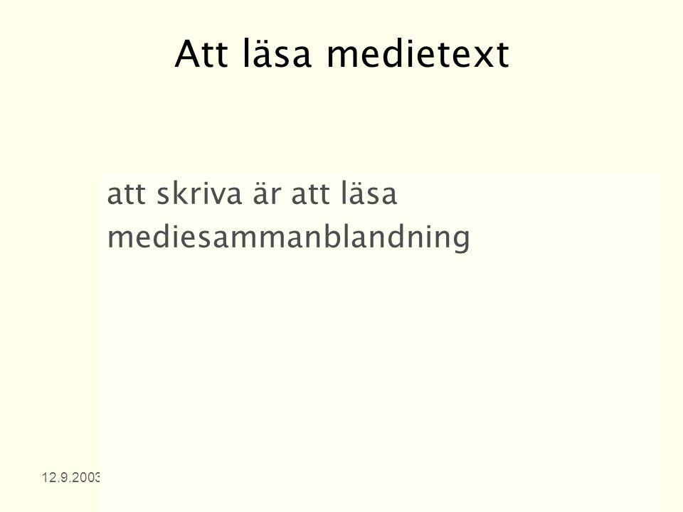 12.9.2003S-B Arnolds-Granlund Medieläskunnighet Att läsa medietext att skriva är att läsa mediesammanblandning