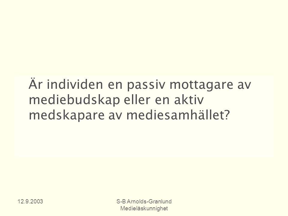 12.9.2003S-B Arnolds-Granlund Medieläskunnighet Är individen en passiv mottagare av mediebudskap eller en aktiv medskapare av mediesamhället