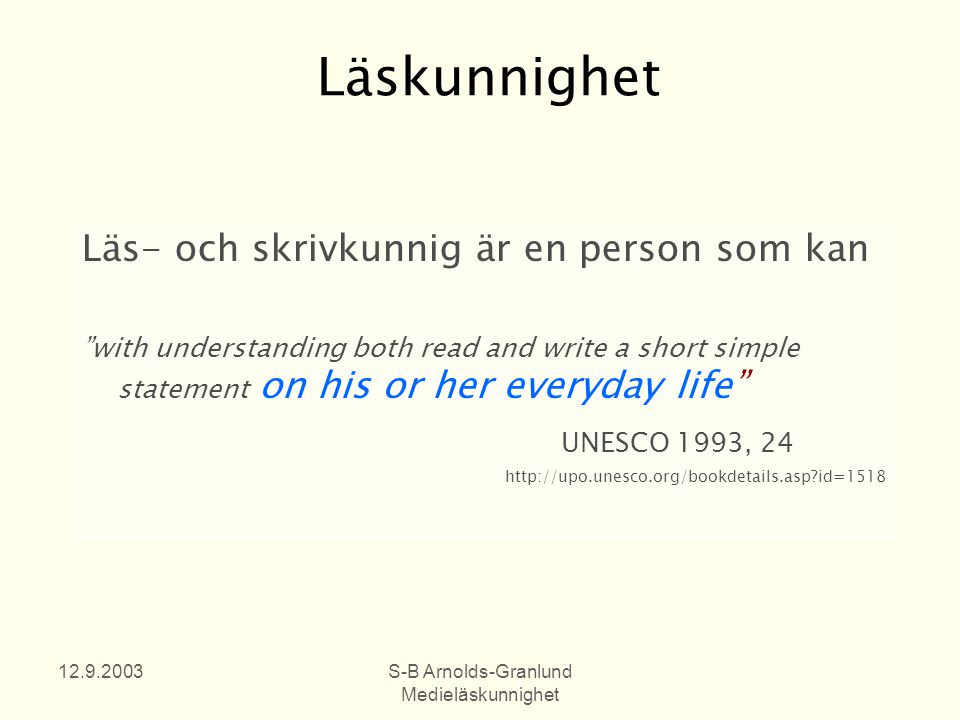 12.9.2003S-B Arnolds-Granlund Medieläskunnighet Läsfärdighet Thus literacy is defined as a particular capacity and mode of behaviour: The ability to understand and employ printed information in daily activities, at home, at work and in the community – to achieve one's goals, and to develop one's knowledge and potential.