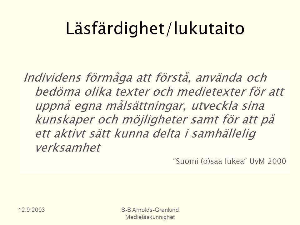 12.9.2003S-B Arnolds-Granlund Medieläskunnighet Läsfärdighet/lukutaito Individens förmåga att förstå, använda och bedöma olika texter och medietexter för att uppnå egna målsättningar, utveckla sina kunskaper och möjligheter samt för att på ett aktivt sätt kunna delta i samhällelig verksamhet Suomi (o)saa lukea UvM 2000