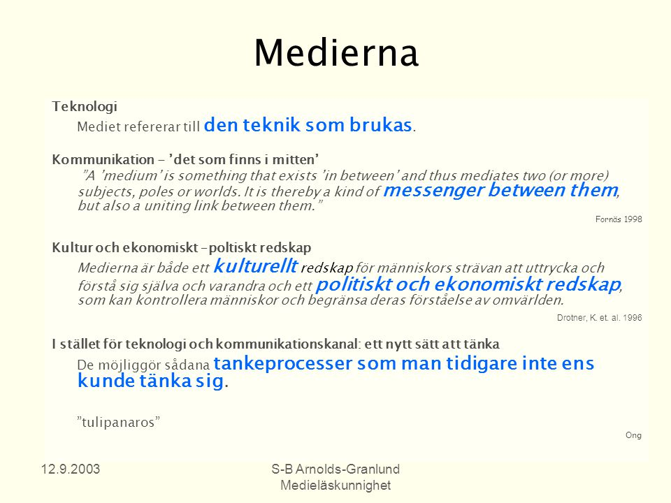 12.9.2003S-B Arnolds-Granlund Medieläskunnighet När vi diskuterar förmågan att förstå och använda medier är det viktigt att reflektera över vad begreppen 'läskunnighet', 'läsförmåga' och 'medium' står för.