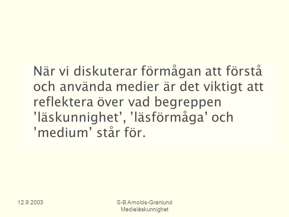 12.9.2003S-B Arnolds-Granlund Medieläskunnighet Kunskapsstrategi för utbildning och forskning 2000 - 2004 2.2.1 Färdigheter för informationssamhället åt alla Medieläskunnighet och informationstekniskt kunnande utgör de grundläggande förutsättningarna för ett myndigt medborgarskap i ett demokratiskt samhälle.