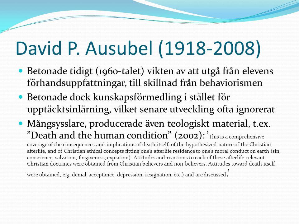 David P. Ausubel (1918-2008) Betonade tidigt (1960-talet) vikten av att utgå från elevens förhandsuppfattningar, till skillnad från behaviorismen Beto