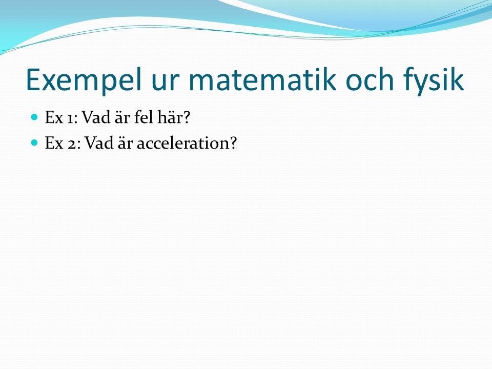 Exempel ur matematik och fysik Ex 1: Vad är fel här? Ex 2: Vad är acceleration?