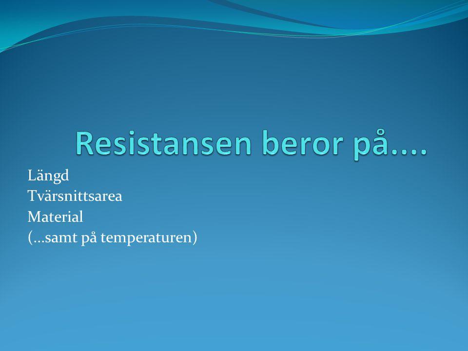 Längd Tvärsnittsarea Material (...samt på temperaturen)