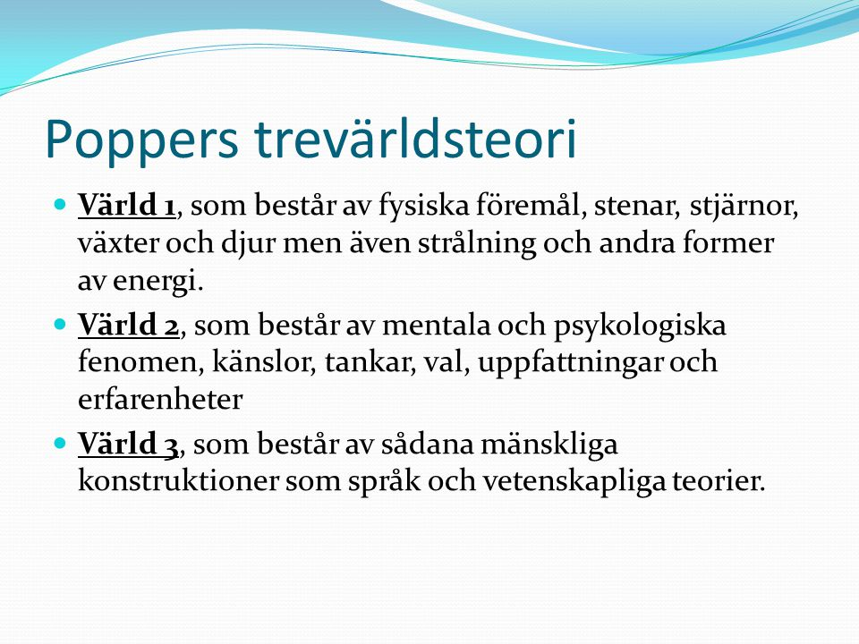 Poppers trevärldsteori Värld 1, som består av fysiska föremål, stenar, stjärnor, växter och djur men även strålning och andra former av energi.