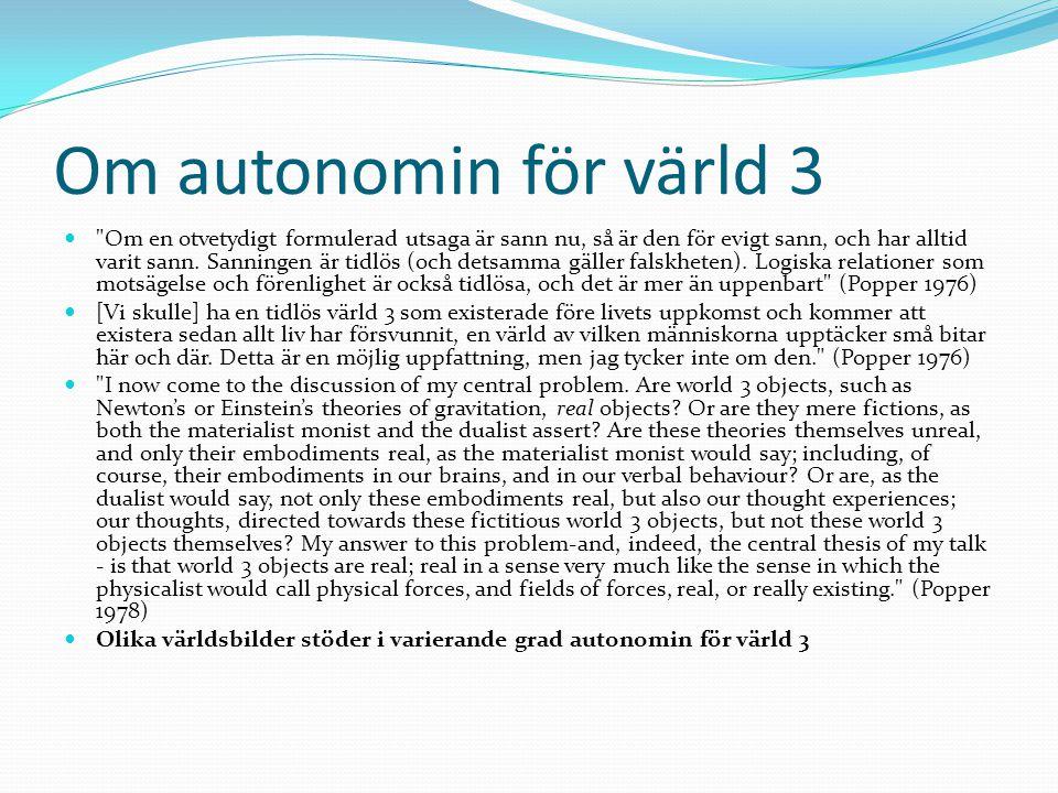 Om autonomin för värld 3 Om en otvetydigt formulerad utsaga är sann nu, så är den för evigt sann, och har alltid varit sann.