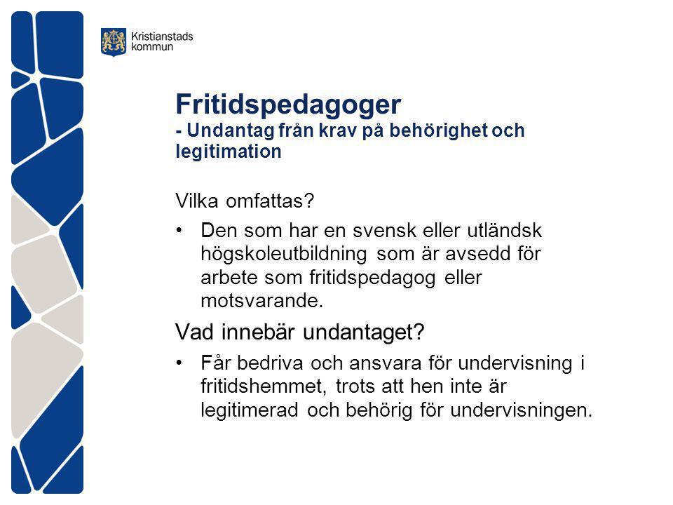 Fritidspedagoger - Undantag från krav på behörighet och legitimation Vilka omfattas? Den som har en svensk eller utländsk högskoleutbildning som är av