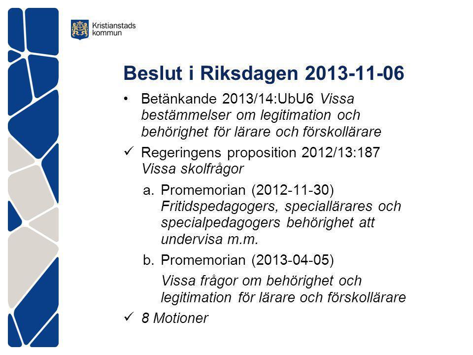 Beslut i Riksdagen 2013-11-06 Betänkande 2013/14:UbU6 Vissa bestämmelser om legitimation och behörighet för lärare och förskollärare Regeringens propo