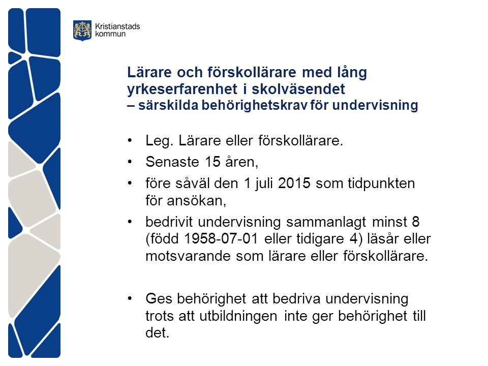 Lärare och förskollärare med lång yrkeserfarenhet i skolväsendet forts Förskolläraren/läraren ansöker om den utökade behörigheten.