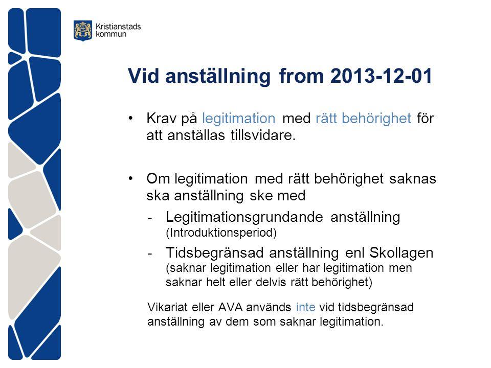 Vid anställning from 2013-12-01 Krav på legitimation med rätt behörighet för att anställas tillsvidare. Om legitimation med rätt behörighet saknas ska