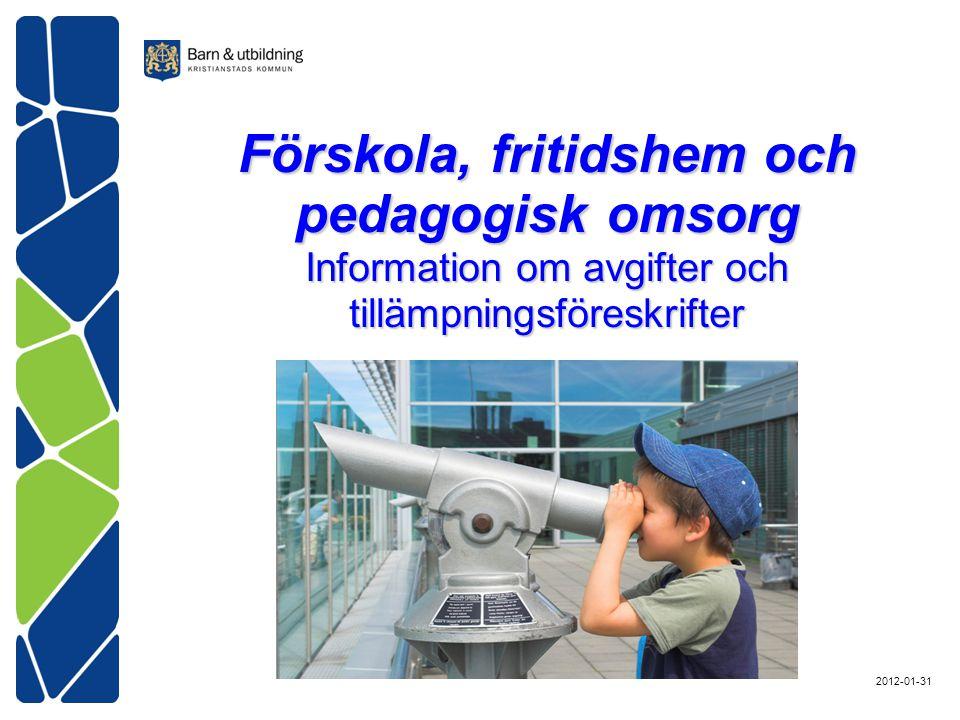 Förskola, fritidshem och pedagogisk omsorg Information om avgifter och tillämpningsföreskrifter 2012-01-31