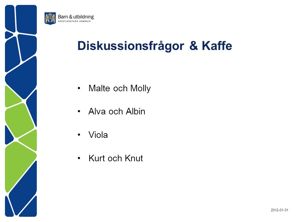 Diskussionsfrågor & Kaffe Malte och Molly Alva och Albin Viola Kurt och Knut 2012-01-31