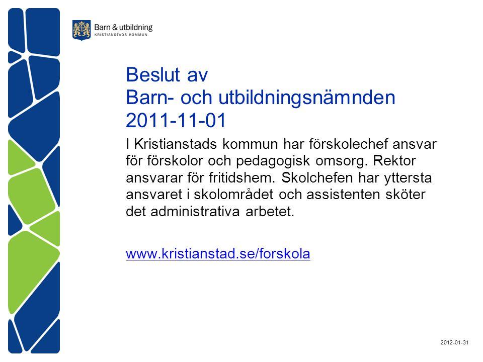 Beslut av Barn- och utbildningsnämnden 2011-11-01 I Kristianstads kommun har förskolechef ansvar för förskolor och pedagogisk omsorg.
