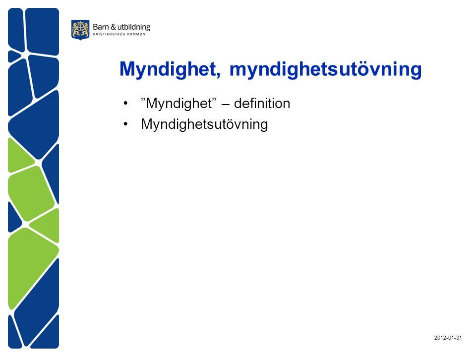 Myndighet, myndighetsutövning Myndighet – definition Myndighetsutövning 2012-01-31