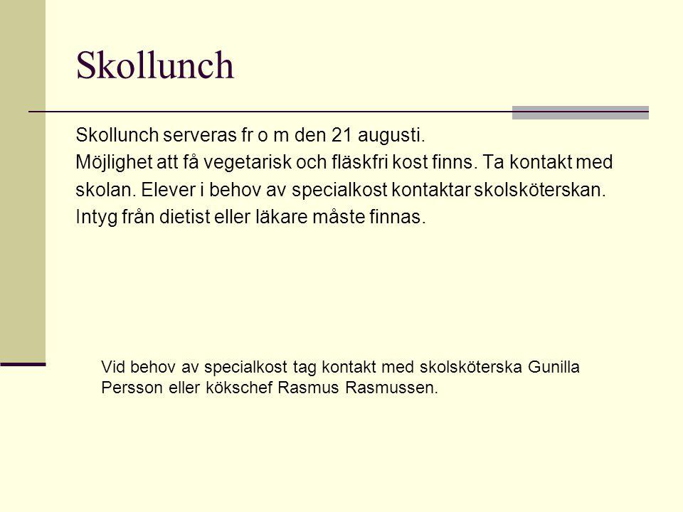 Skollunch Vid behov av specialkost tag kontakt med skolsköterska Gunilla Persson eller kökschef Rasmus Rasmussen. Skollunch serveras fr o m den 21 aug