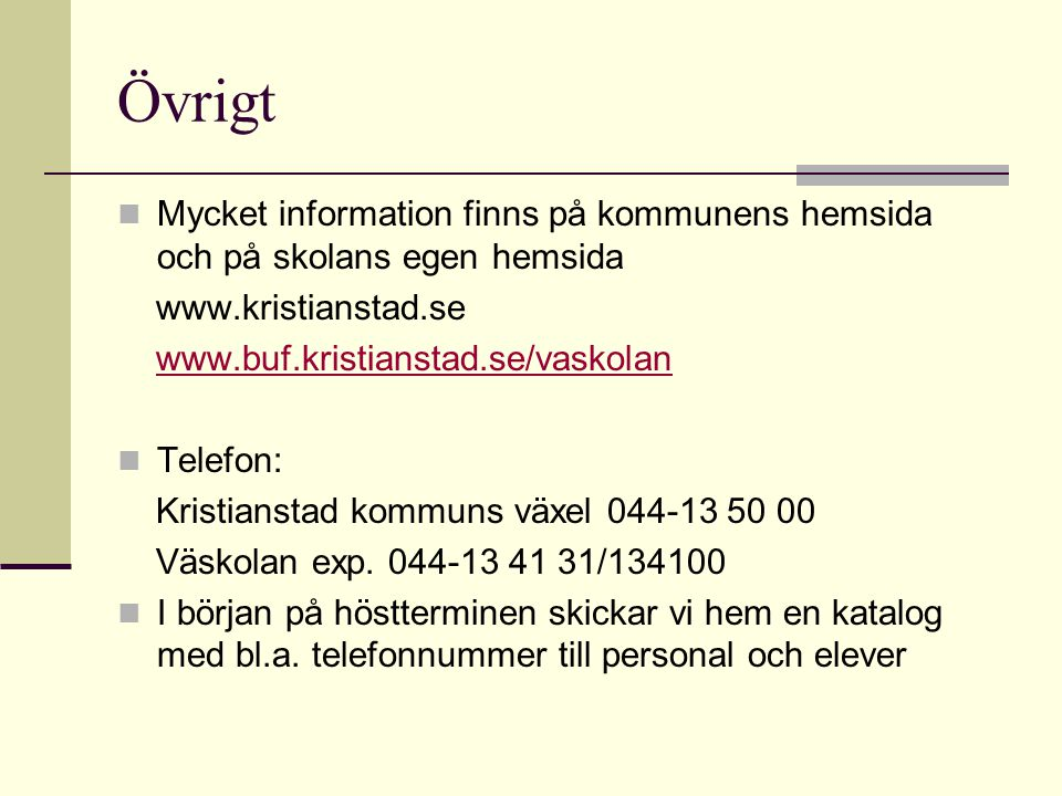 Övrigt Mycket information finns på kommunens hemsida och på skolans egen hemsida www.kristianstad.se www.buf.kristianstad.se/vaskolan Telefon: Kristia