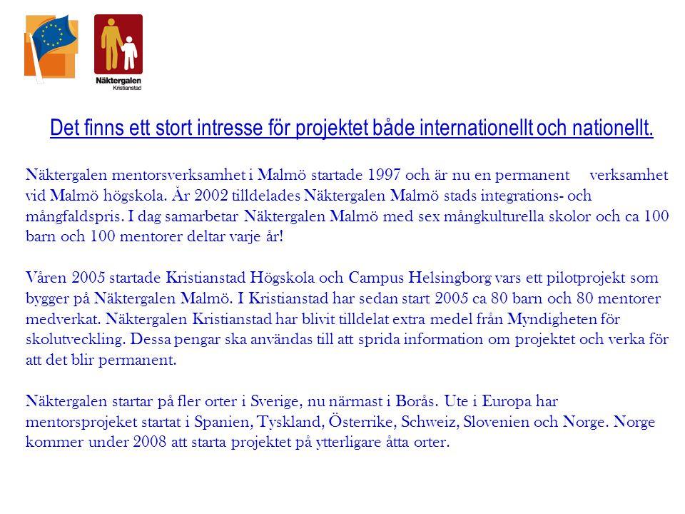 Det finns ett stort intresse för projektet både internationellt och nationellt. Näktergalen mentorsverksamhet i Malmö startade 1997 och är nu en perma