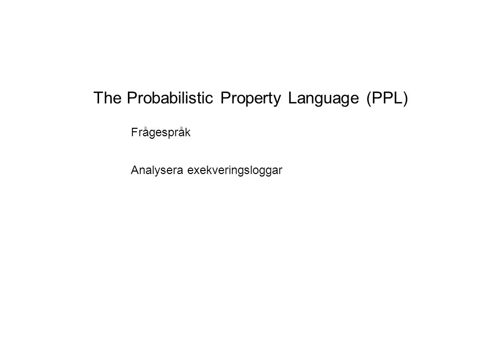 The Probabilistic Property Language (PPL) Frågespråk Analysera exekveringsloggar