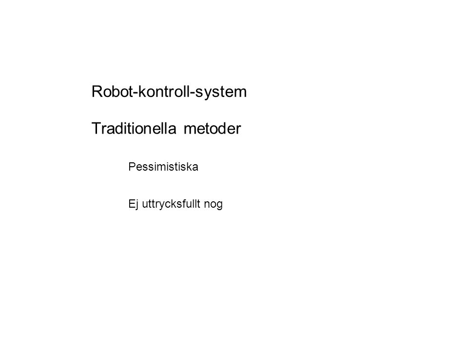 Traditionella metoder Pessimistiska Ej uttrycksfullt nog Robot-kontroll-system