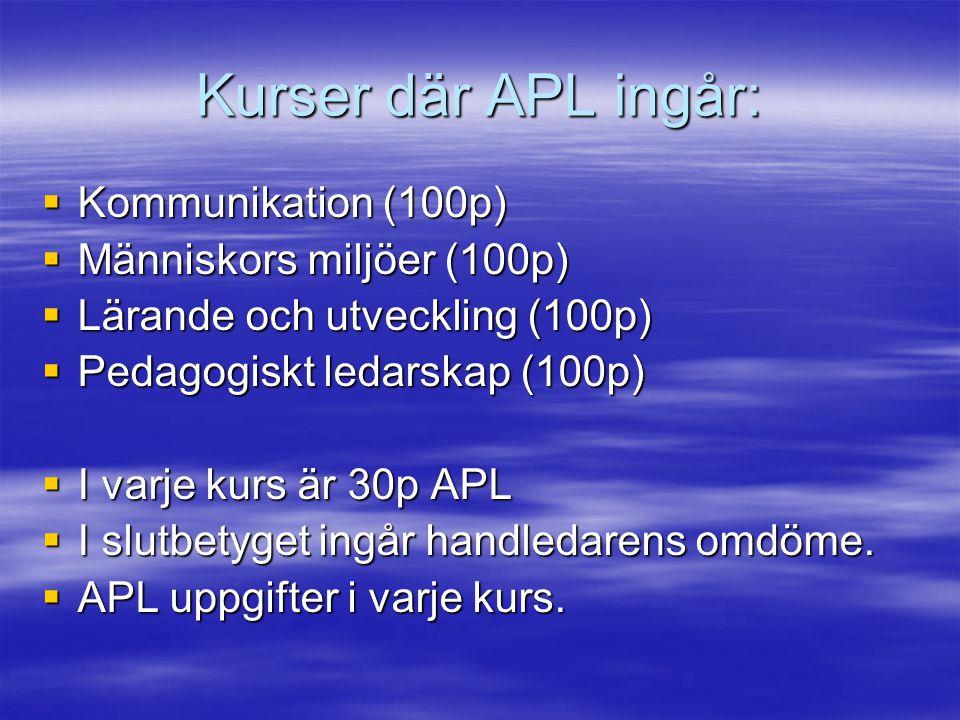 Kurser där APL ingår:  Kommunikation (100p)  Människors miljöer (100p)  Lärande och utveckling (100p)  Pedagogiskt ledarskap (100p)  I varje kurs är 30p APL  I slutbetyget ingår handledarens omdöme.