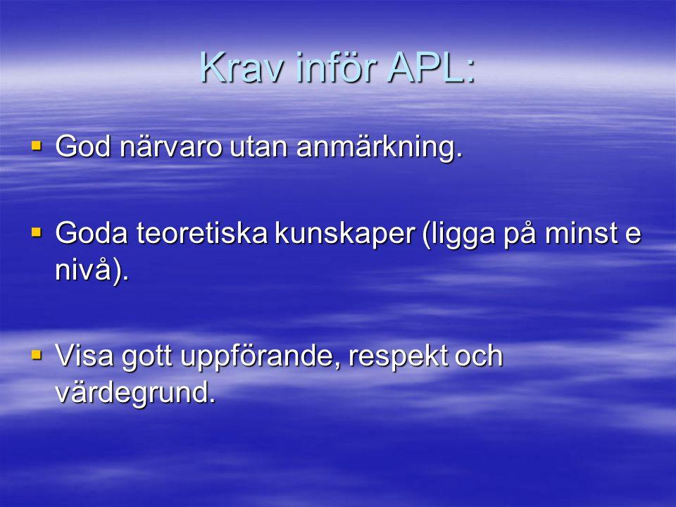 Krav inför APL:  God närvaro utan anmärkning. Goda teoretiska kunskaper (ligga på minst e nivå).