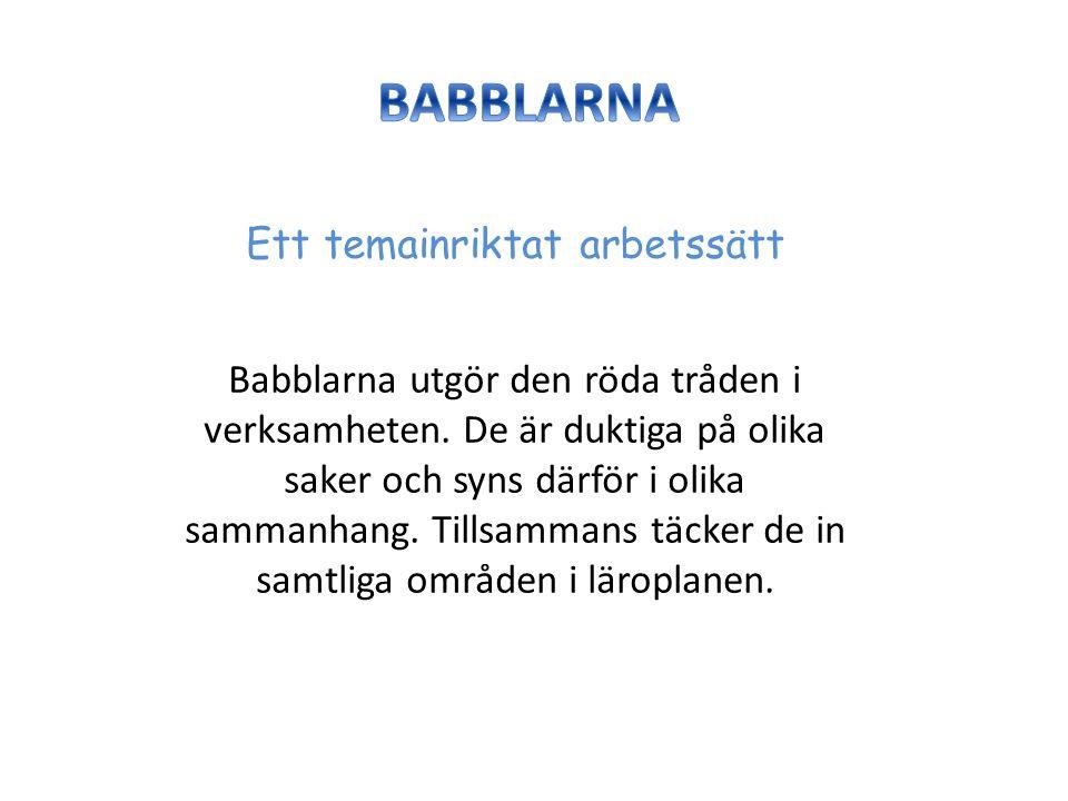 Ett temainriktat arbetssätt Babblarna utgör den röda tråden i verksamheten.