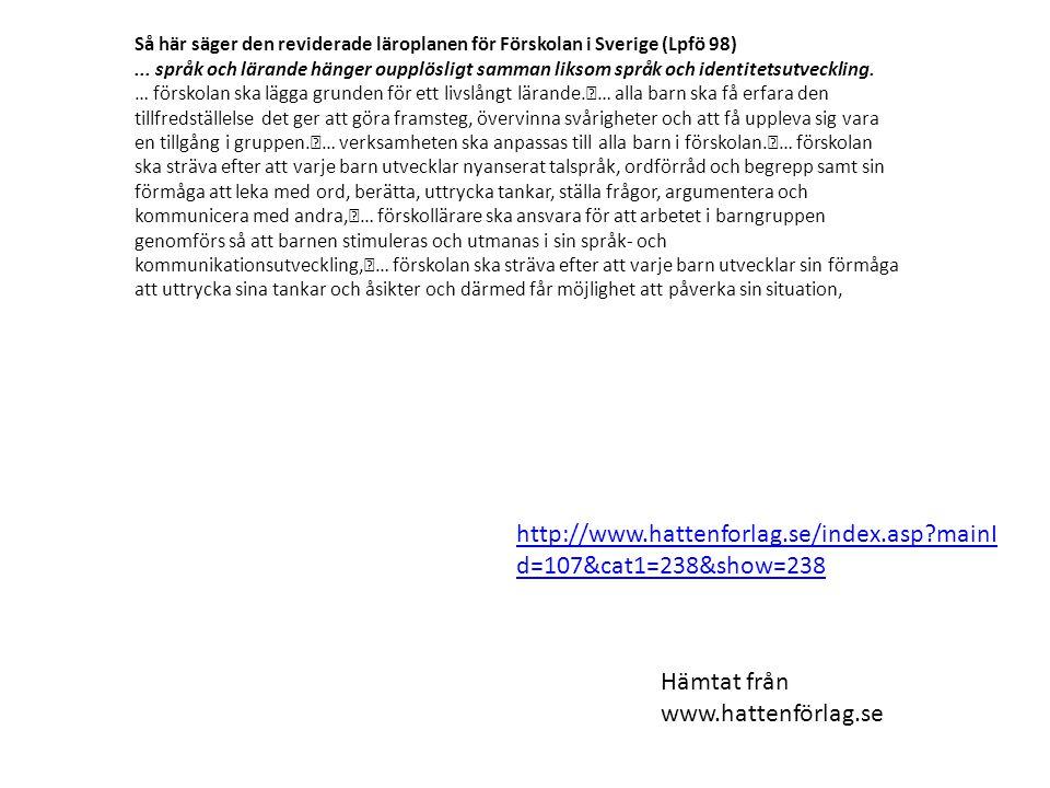 http://www.hattenforlag.se/index.asp?mainI d=107&cat1=238&show=238 Så här säger den reviderade läroplanen för Förskolan i Sverige (Lpfö 98)...
